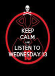KEEP CALM AND LISTEN TO WEDNESDAY 13 - Personalised Poster large