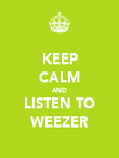KEEP CALM AND LISTEN TO WEEZER - Personalised Poster large