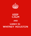 KEEP CALM AND Listen to  WHITNEY HOUSTON - Personalised Poster large