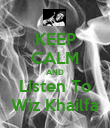 KEEP CALM AND Listen To Wiz Khailfa - Personalised Poster large