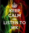 KEEP CALM AND LISTEN TO WK - Personalised Poster large