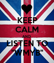 "KEEP CALM AND  LISTEN TO ""WMYB"" - Personalised Poster large"