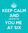 KEEP CALM AND LISTEN TO  YOU ME  AT SIX - Personalised Poster large