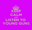 KEEP CALM AND LISTEN TO  YOUNG GUNS - Personalised Poster large