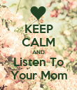 KEEP CALM AND Listen To Your Mom - Personalised Poster large