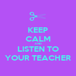 KEEP CALM AND LISTEN TO YOUR TEACHER - Personalised Poster large