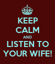 KEEP CALM AND LISTEN TO YOUR WIFE! - Personalised Poster large