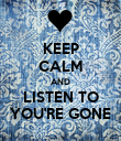 KEEP CALM AND LISTEN TO YOU'RE GONE - Personalised Poster large