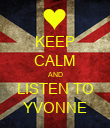 KEEP CALM AND LISTEN TO YVONNE - Personalised Poster large