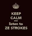 KEEP CALM AND listen to ZE STROKES - Personalised Poster large