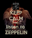 KEEP CALM AND listen to  ZEPPELIN - Personalised Poster large