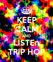 KEEP CALM AND LISTEn TRIP HOP - Personalised Poster large