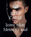 KEEP CALM AND listen what  Metody's said - Personalised Poster large