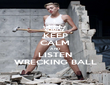 KEEP CALM AND LISTEN WRECKING BALL - Personalised Poster large