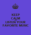 KEEP CALM AND LISTEN YOUR FAVORITE MUSIC - Personalised Poster large