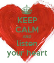 KEEP CALM AND listen your heart - Personalised Poster large