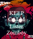KEEP CALM AND Listen Zomboy - Personalised Poster small