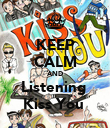 KEEP CALM AND Listening  Kiss You  - Personalised Poster large