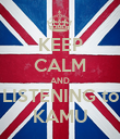 KEEP CALM AND LISTENING to KAMU - Personalised Poster large