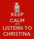 KEEP CALM AND LISTERN TO CHRISTINA - Personalised Poster large