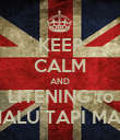 KEEP CALM AND LITENING to MALU TAPI MAU - Personalised Poster large
