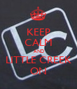 KEEP CALM AND LITTLE CREEK ON - Personalised Poster large