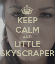 KEEP CALM AND LITTLE SKYSCRAPER - Personalised Poster large