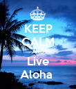 KEEP CALM AND Live Aloha  - Personalised Poster large