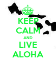 KEEP CALM AND LIVE ALOHA - Personalised Poster small