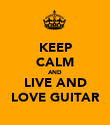 KEEP CALM AND LIVE AND LOVE GUITAR - Personalised Poster large