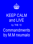 KEEP CALM and LIVE by THE 10 Commandments by M.M nxumalo - Personalised Poster large