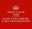KEEP CALM AND LIVE FAST HAVE FUN AND BE  A BIT MISCHEIVOUS - Personalised Poster large