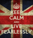 KEEP CALM AND LIVE FEARLESSLY - Personalised Poster large