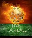 KEEP CALM AND LIVE FOOTBALL - Personalised Poster large