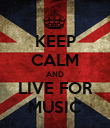 KEEP CALM AND LIVE FOR MUSIC - Personalised Poster large