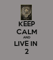 KEEP CALM AND LIVE IN  2 - Personalised Poster large