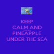 KEEP CALM AND LIVE IN A PINEAPPLE UNDER THE SEA - Personalised Poster large