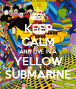 KEEP CALM AND LIVE IN A YELLOW SUBMARINE - Personalised Poster large