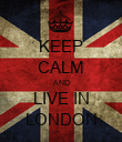 KEEP CALM AND LIVE IN LONDON - Personalised Poster large