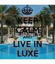 KEEP CALM AND LIVE IN LUXE - Personalised Poster large