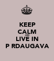 KEEP CALM AND LIVE IN PĀRDAUGAVA - Personalised Poster large