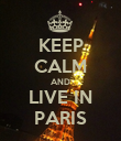 KEEP CALM AND LIVE IN PARIS - Personalised Poster large