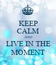 KEEP CALM AND LIVE IN THE MOMENT - Personalised Poster large
