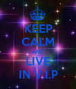 KEEP CALM AND LIVE IN V.I.P - Personalised Poster large