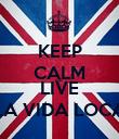 KEEP CALM AND LIVE LA VIDA LOCA - Personalised Poster large