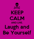 KEEP CALM AND LIVE. Laugh and Be Yourself - Personalised Poster large