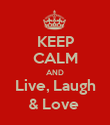 KEEP CALM AND Live, Laugh & Love  - Personalised Poster large