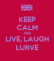 KEEP CALM AND LIVE, LAUGH LURVE - Personalised Poster large