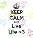 KEEP CALM AND Live Life <3 - Personalised Poster large