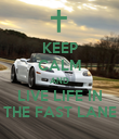 KEEP CALM AND LIVE LIFE IN THE FAST LANE - Personalised Poster large